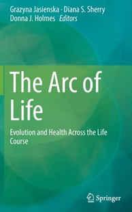 Arc of Life by Diana S. Sherry, Grazyna Jasienska, Donna J. Holmes (9781493940363) - HardCover - Health & Wellbeing General Health