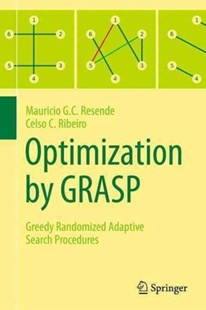 Optimization by GRASP by Mauricio G. C. Resende, Celso C. Ribeiro (9781493965281) - HardCover - Business & Finance Organisation & Operations