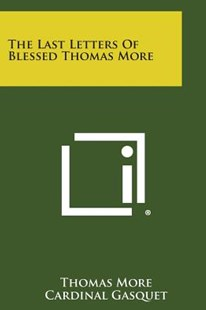 The Last Letters of Blessed Thomas More by Thomas More Saint 1478-1535, Cardinal Gasquet (9781494022785) - PaperBack - Modern & Contemporary Fiction Literature