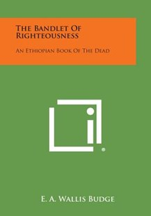 The Bandlet of Righteousness by E A Wallis Budge Sir (9781494025663) - PaperBack - Modern & Contemporary Fiction Literature