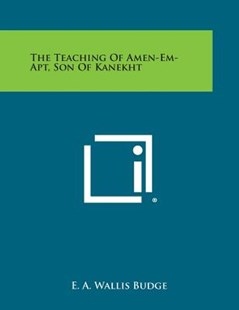 The Teaching of Amen-Em-Apt, Son of Kanekht by E A Wallis Budge Sir (9781494074173) - PaperBack - Modern & Contemporary Fiction Literature
