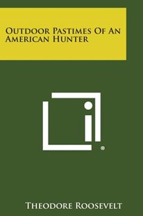 Outdoor Pastimes of an American Hunter by Theodore Roosevelt IV (9781494107987) - PaperBack - Sport & Leisure Other Sports