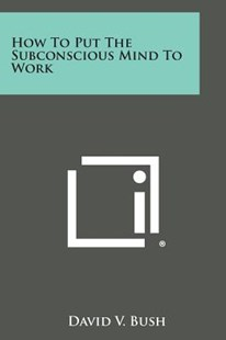 How to Put the Subconscious Mind to Work by David V Bush (9781494111199) - PaperBack - Modern & Contemporary Fiction Literature