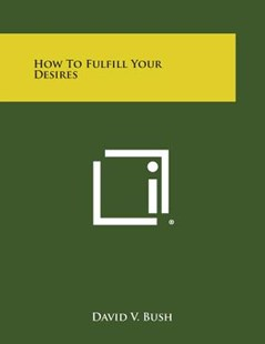 How to Fulfill Your Desires by David V Bush (9781494118402) - PaperBack - Modern & Contemporary Fiction Literature