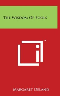 The Wisdom of Fools by Margaret Deland (9781494184063) - HardCover - Modern & Contemporary Fiction Literature