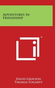 Adventures in Friendship by David Grayson, Thomas Fogarty (9781494192563) - HardCover - Modern & Contemporary Fiction Literature