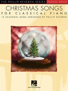 Christmas Songs for Classical Piano by Phillip Keveren (9781495094378) - PaperBack - Entertainment Sheet Music