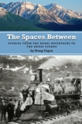 Spaces Between: Stories from the Kenai Mountains to the Kenai Fjords