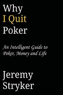 Why I Quit Poker (Third Edition) by Jeremy Stryker (9781495282232) - PaperBack - Health & Wellbeing Mindfulness