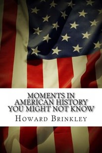 Moments in American History You Might Not Know by Howard Brinkley, Frank Foster (9781495307164) - PaperBack - History Latin America