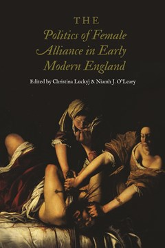 Politics of Female Alliance in Early Modern England