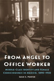 From Angel to Office Worker by Susie S. Porter (9781496204219) - HardCover - History Latin America