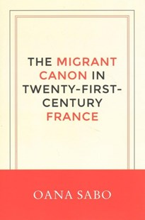 The Migrant Canon in Twenty-First-Century France by Oana Sabo (9781496204943) - HardCover - Reference