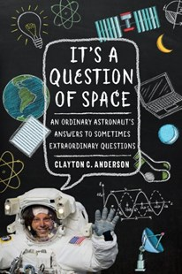 It's a Question of Space by Clayton C. Anderson (9781496205087) - PaperBack - Science & Technology Engineering