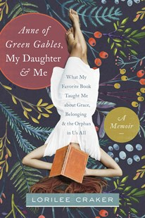 Anne of Green Gables, My Daughter, and Me by Lorilee Craker (9781496403438) - PaperBack - Biographies General Biographies