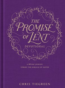 The Promise of Lent Devotional by Chris Tiegreen (9781496419132) - HardCover - Religion & Spirituality Christianity
