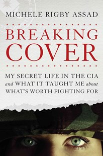 Breaking Cover by Michele Rigby Assad (9781496419590) - HardCover - Biographies General Biographies
