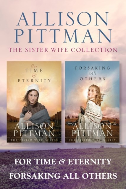 Sister Wife Collection: For Time & Eternity / Forsaking All Others