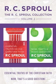 R.C. Sproul Collection Volume 2: Essential Truths of the Christian Faith / Now, That