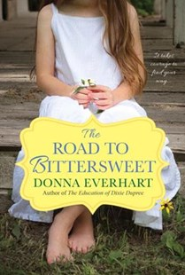 The Road To Bittersweet by Donna Everhart (9781496709493) - PaperBack - Modern & Contemporary Fiction General Fiction