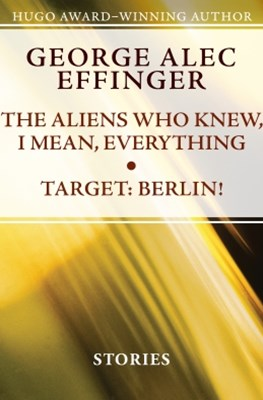 (ebook) The Aliens Who Knew, I Mean, Everything and Target: Berlin!