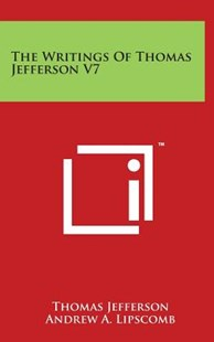 The Writings of Thomas Jefferson V7 by Thomas Jefferson, Andrew Adgate Lipscomb, Albert Ellery Bergh (9781497859050) - HardCover - Modern & Contemporary Fiction Literature