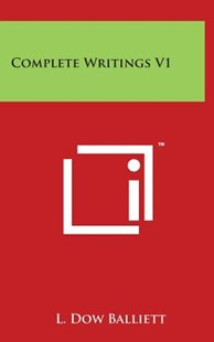 Complete Writings V1 by L Dow Balliett (9781497885745) - HardCover - Modern & Contemporary Fiction Literature