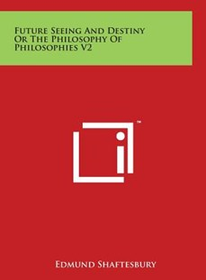 Future Seeing and Destiny or the Philosophy of Philosophies V2 by Edmund Shaftesbury (9781497913929) - HardCover - Modern & Contemporary Fiction Literature