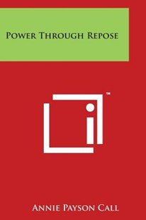 Power Through Repose by Annie Payson Call (9781497970953) - PaperBack - Modern & Contemporary Fiction Literature
