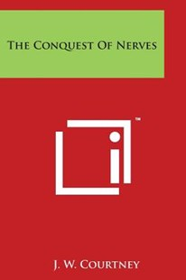 The Conquest of Nerves by J W Courtney (9781497986282) - PaperBack - Modern & Contemporary Fiction Literature