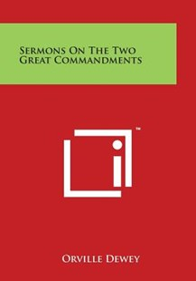 Sermons on the Two Great Commandments by Orville Dewey (9781498022545) - PaperBack - Modern & Contemporary Fiction Literature