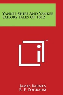 Yankee Ships and Yankee Sailors Tales of 1812 by James Barnes, R F Zogbaum (9781498022897) - PaperBack - Modern & Contemporary Fiction Literature