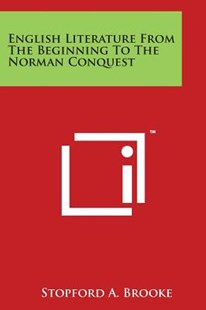 English Literature from the Beginning to the Norman Conquest by Stopford A Brooke (9781498042093) - PaperBack - Modern & Contemporary Fiction Literature