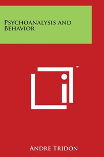 Psychoanalysis and Behavior by Andre Tridon (9781498045278) - PaperBack - Social Sciences Psychology