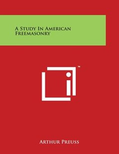 A Study in American Freemasonry by Arthur Preuss (9781498086349) - PaperBack - Modern & Contemporary Fiction Literature