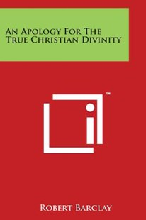 An Apology for the True Christian Divinity by Robert Barclay (9781498112949) - PaperBack - History