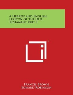 A Hebrew and English Lexicon of the Old Testament Part 1 by Francis Brown, Edward Robinson (9781498116299) - PaperBack - Modern & Contemporary Fiction Literature