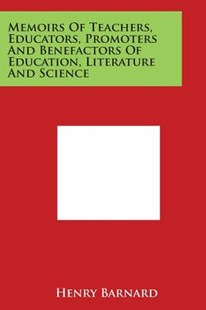 Memoirs of Teachers, Educators, Promoters and Benefactors of Education, Literature and Science by Henry Barnard (9781498116718) - PaperBack - Modern & Contemporary Fiction Literature