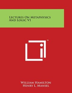Lectures on Metaphysics and Logic V1 by William Hamilton Sir, Henry L Mansel (9781498131162) - PaperBack - Modern & Contemporary Fiction Literature