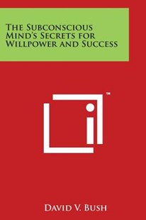 The Subconscious Mind's Secrets for Willpower and Success by David V Bush (9781498131186) - PaperBack - Modern & Contemporary Fiction Literature