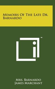 Memoirs of the Late Dr. Barnardo by Mrs Barnardo, James Marchant Sir, W Robertson Nicoll (9781498153171) - HardCover - Modern & Contemporary Fiction Literature