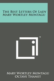The Best Letters of Lady Mary Wortley Montagu by Mary Wortley Montagu Lady Lad, Octave Thanet (9781498197038) - PaperBack - Modern & Contemporary Fiction Literature