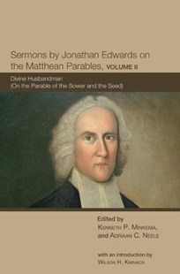 Sermons by Jonathan Edwards on the Matthean Parables, Volume II by Ken Minkema, Adriaan C Neele, Wilson H Kimnach (9781498214544) - HardCover - Religion & Spirituality