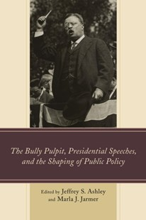 (ebook) Bully Pulpit, Presidential Speeches, and the Shaping of Public Policy - Politics Political Issues