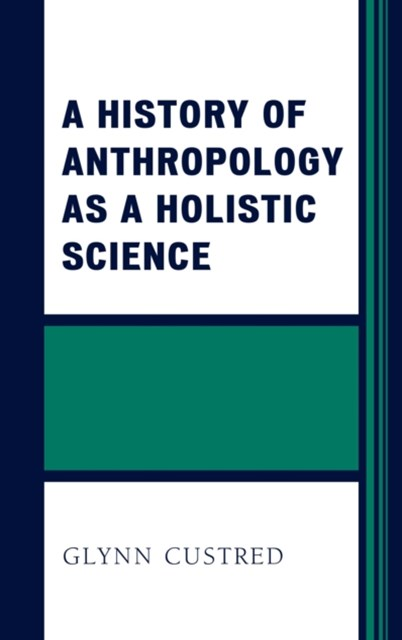 History of Anthropology as a Holistic Science