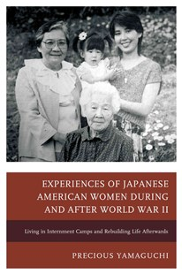 Experiences of Japanese American Women During and After World War II by Precious Yamaguchi (9781498508636) - PaperBack - History Asia