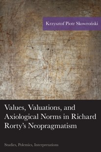(ebook) Values, Valuations, and Axiological Norms in Richard Rorty's Neopragmatism - Philosophy Modern
