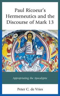 Paul Ricoeur's Hermeneutics and the Discourse of Mark 13 by Peter C. de Vries (9781498512282) - HardCover - Philosophy Modern
