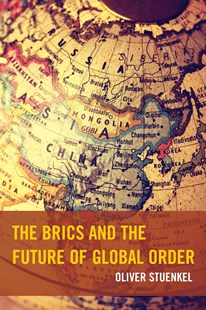 BRICS and the Future of Global Order by Oliver Stuenkel (9781498512749) - PaperBack - Business & Finance Ecommerce