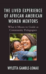 Lived Experience of African American Women Mentors by Wyletta Gamble-Lomax (9781498514620) - HardCover - Education Teaching Guides